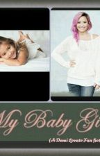 My Baby Girl (A Demi Lovato fan fiction) by wxlting_roses33