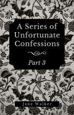 A Series of Unfortunate Confessions (Part 3) by Jane_Walker