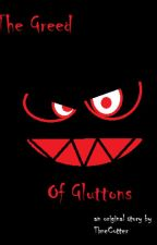 The Greed of Gluttons by Timecutter
