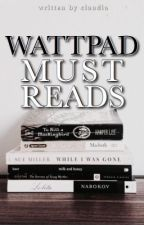 MUST READS on Wattpad by dontblackdown