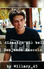 Il disastro più bello ||Benjamin Mascolo|| by illary_45