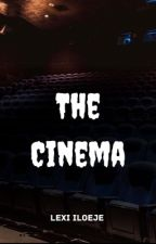 The Cinema [COMPLETED] by SnareTerror