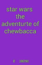 star wars the adventures of chewbacca by SydneyMae1