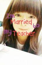 Im Married To My Teacher by californiamakii