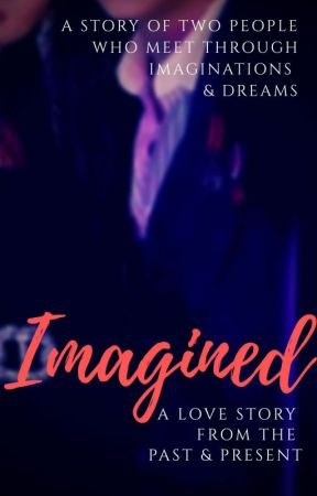IMAGINED: A Love Story from the Past and Present by seventh1123