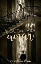 Alguém Para Amar by GlayCosta
