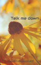 Talk me down by Pervertidayaoista09
