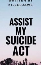 Assist My Suicide Act by KillerJaws