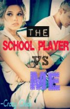 The School Player VS ME - SAMPLE CHAPTER by LiveLaughLove0786