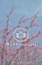 My Photography  by BeautifulMistakeJZZ
