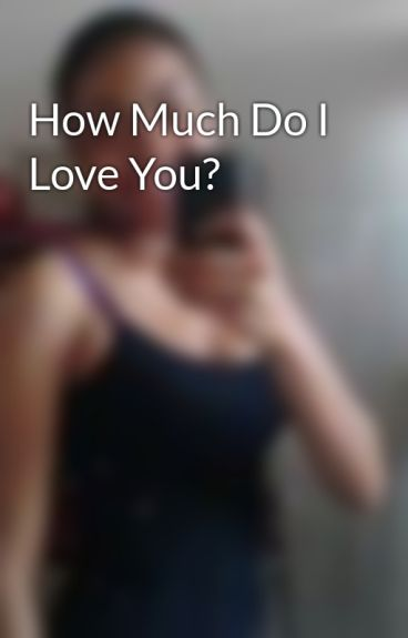 How Much Do I Love You? by heavenleigh_angel