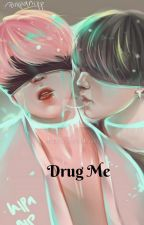 Drug Me [YOONMIN] by Sayri39
