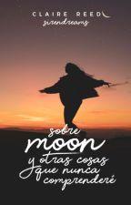 Sobre Moon y otras cosas que nunca comprenderé by sirendreams