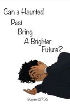 Can a Haunted Past bring a Brighter Future?(Under Editing)  by booknerd2736