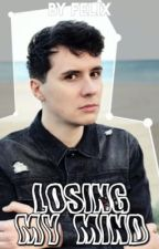 Losing my Mind||Dan Howell x Reader  by ItzPhantasy