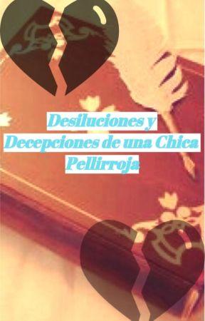 Desiluciones y Decepciones de una Chica Pelirroja by RebecaNapoli