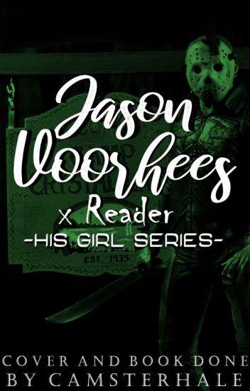 His Girl - Jason Voorhees x Reader {Rewrite}