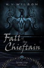 Fall of the Chieftain: A Novella (on hold) by kv_wilson