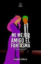 Mi Mejor Amigo el Fantasma  by Dashana1994
