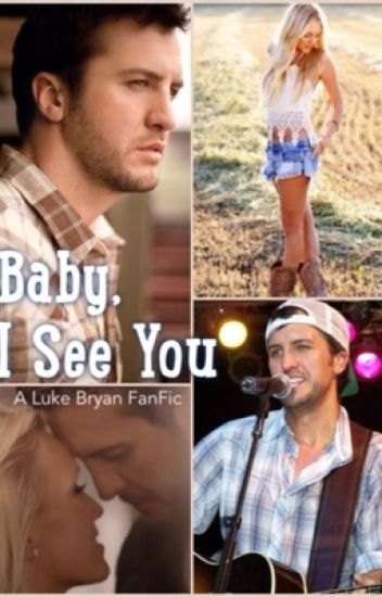 Baby, I See You (Luke Bryan Fanfiction)