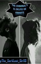 The Criminal's:El Delito De Amarte by The_DarkLost_Girl18