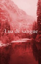 Lua de Sangue by Caahrc