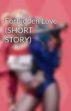 Forbidden Love (SHORT STORY) by QueenDirection14