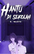 Hantu di Sekolah [Completed] by rachmahwahyu