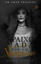 Apaixonada Por Um Vampiro {Em Revisão} by GabyBeniz0