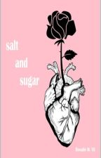 Salt and Sugar  by RoseG8ld