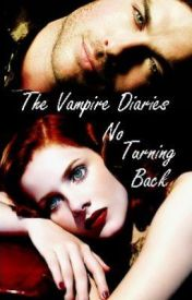 No Turning Back - A Vampire Diaries Fanfic (TV Show) by StephDaTwilightFreak