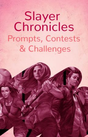 Slayer Chronicles: Prompts, Contests & Challenges by TalesOfTheSlayer