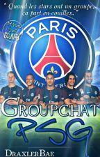 Groupchat // PSG by DraxlerBae