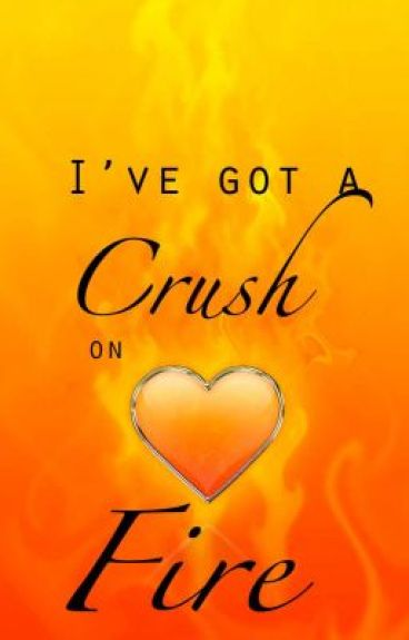 I've Got a Crush on Fire