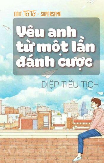 [Edit] Yêu anh từ một lần đánh cược - Diệp Tiểu Tịch (chủ thụ)
