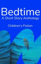 Bedtime - A Short Story Anthology by childrensfiction