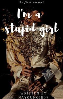Đọc truyện [Oneshot][JungKook] I'm a stupid girl