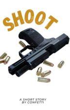 SHOOT| ✓ by GreenConfetti