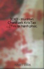[EXO - HunHan ChanBaek KrisTao ....]Tìm lại hạnh phúc. by PY97Pepsii