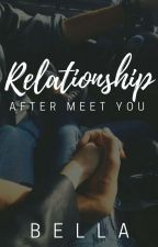 Relationship - After Meeting You by BellaPU