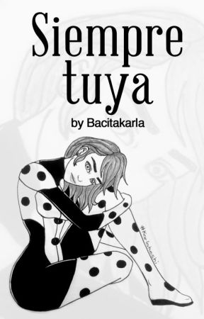 Siempre Tuya [+18] Miraculous Ladybug  by Bacitakarla