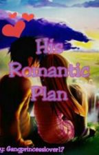 his romantic plan (COMPLETED) by gangprincesslover17