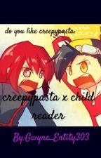 Creepypasta x Child Reader by Cyan_Angel411