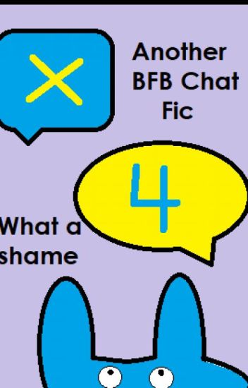 Another BFB Chat Fic. What a shame.