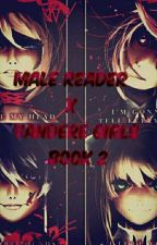 Male Reader X Yandere Girls Book 2 [ON HOLD] by Firewolfships