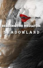 Reading the Mediator : Shadowland by MoonGoddessLuna