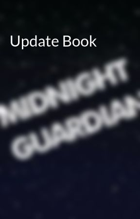 Update Book by MidnightGuardian4899