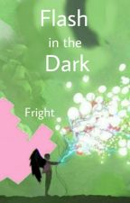 Flash in the Dark by fright