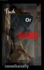 Truth or Dare [on hold] by ranaelkharashy2