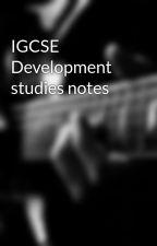 IGCSE Development studies notes by Icanthinkof1